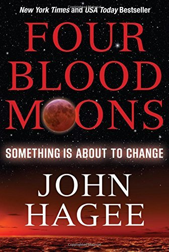John Hagee Four Blood Moons Something Is About To Change