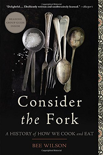 Bee Wilson Consider The Fork A History Of How We Cook And Eat