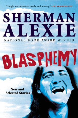 Sherman Alexie Blasphemy New And Selected Stories