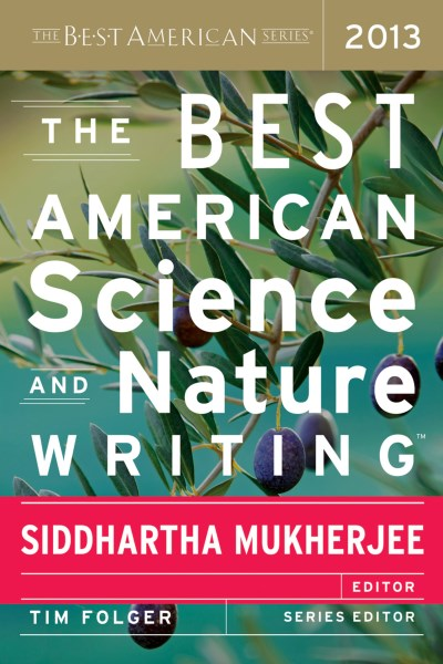 Siddhartha Mukherjee Best American Science And Nature Writing 2013 2013