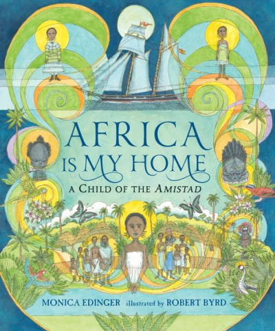 Monica Edinger Africa Is My Home A Child Of The Amistad