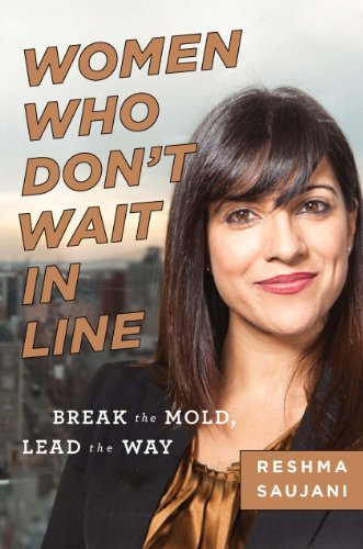 Reshma Saujani Women Who Don't Wait In Line Break The Mold Lead The Way