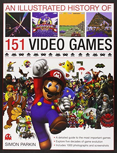 Simon Parkin An Illustrated History Of 151 Video Games A Detailed Guide To The Most Important Games