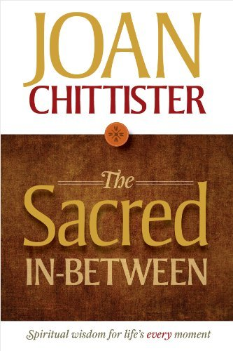 Joan Chittister The Sacred In Between Spiritual Wisdom For Life's Every Moment