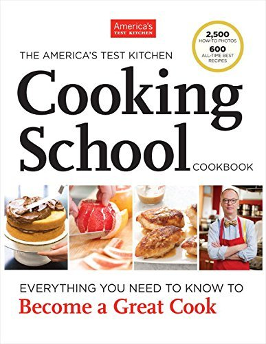America's Test Kitchen The America's Test Kitchen Cooking School Cookbook Everything You Need To Know To Become A Great Coo