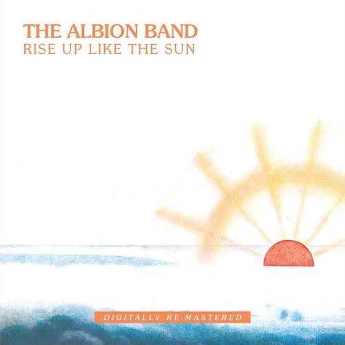 Albion Band Rise Up Like The Sun