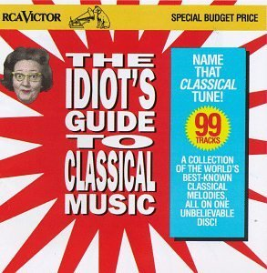 Idiot's Guide To Classical Mus Idiot's Guild To Classical Mus