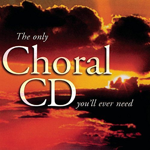 Only Choral CD You'll Ever Nee Only Choral CD You'll Ever Nee Various