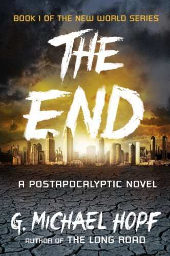 G. Michael Hopf The End A Postapocalyptic Novel