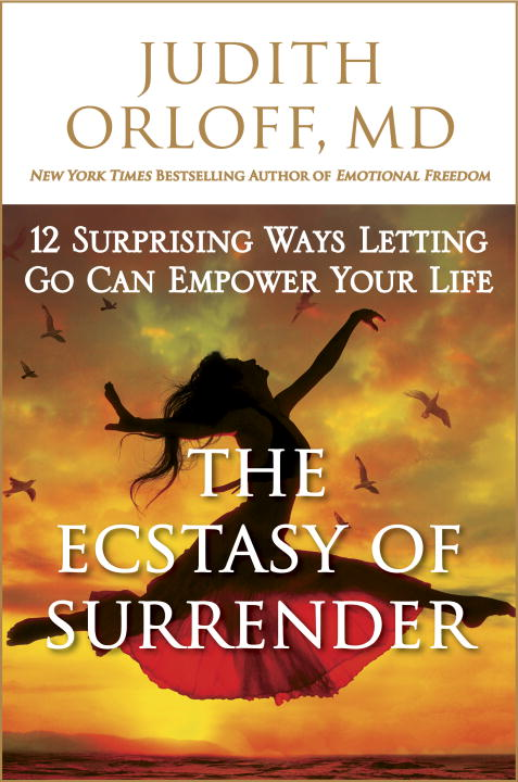 Judith Orloff The Ecstasy Of Surrender 12 Surprising Ways Letting Go Can Empower Your Li