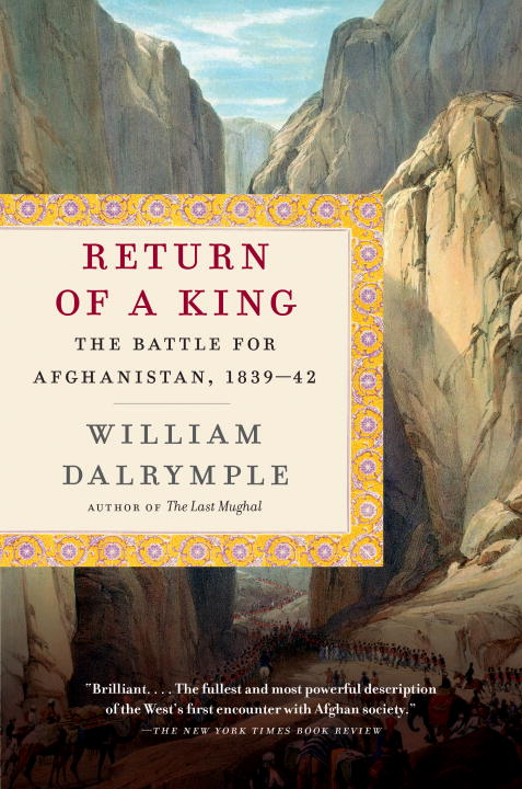 William Dalrymple Return Of A King The Battle For Afghanistan 1839 42