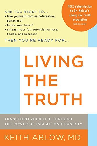 Keith Ablow Living The Truth Transform Your Life Through The Power Of Insight