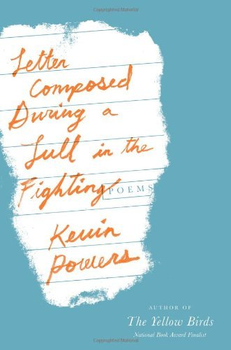 Kevin Powers Letter Composed During A Lull In The Fighting