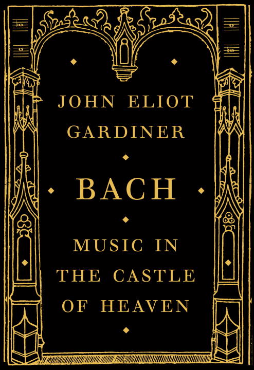 John Eliot Gardiner Bach Music In The Castle Of Heaven