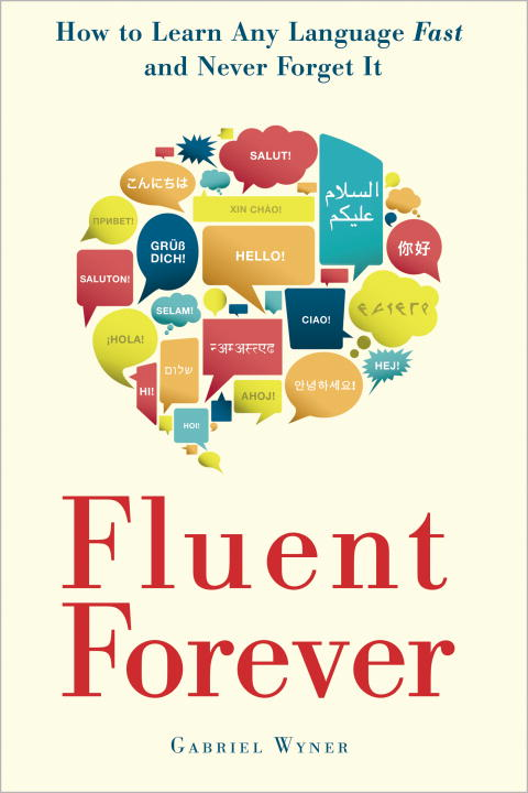 Gabriel Wyner Fluent Forever How To Learn Any Language Fast And Never Forget I