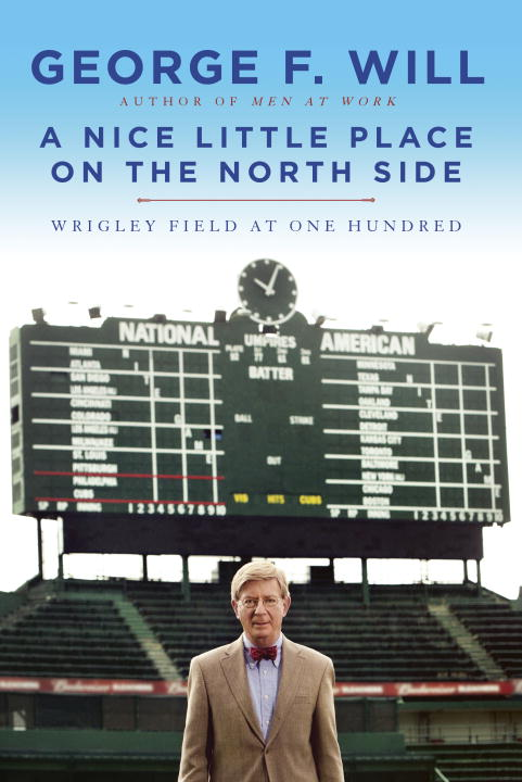George Will A Nice Little Place On The North Side Wrigley Field At One Hundred