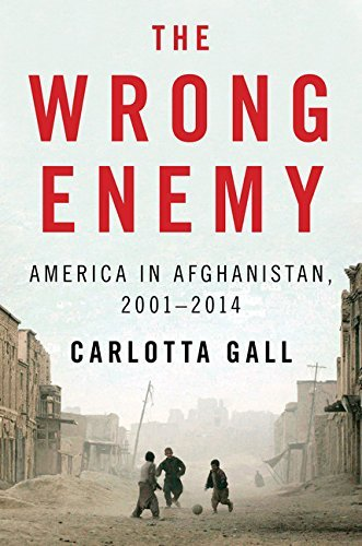 Carlotta Gall The Wrong Enemy America In Afghanistan 2001 2014