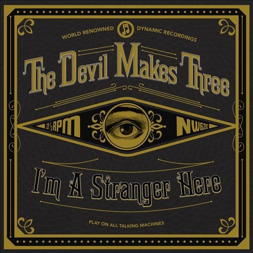 Devil Makes Three I'm A Stranger Here