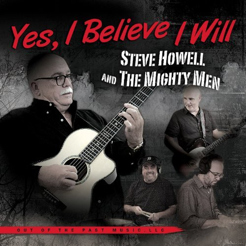 Steve & The Mighty Men Howell Yes I Believe I Will
