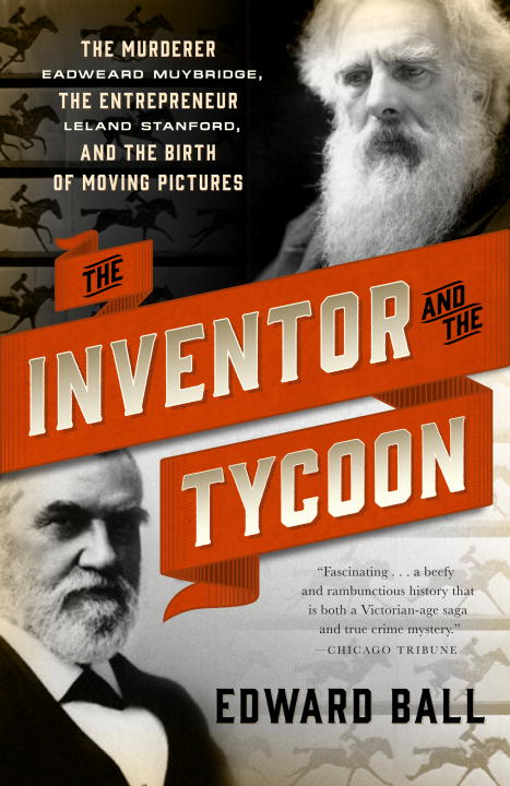 Edward Ball The Inventor And The Tycoon The Murderer Eadweard Muybridge The Entrepreneur