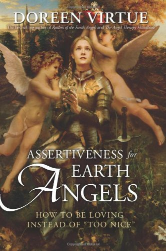 "Doreen Virtue Assertiveness For Earth Angels How To Be Loving Instead Of ""too Nice 0004 Edition;"