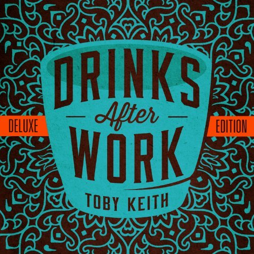 Toby Keith Drinks After Work Deluxe Editi Deluxe Ed.