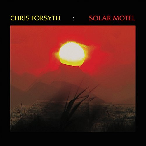 Chris Forsyth Solar Motel