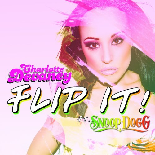 Dj Charlotte Devaney Flip It! (ft. Snoop Dogg) Digipak