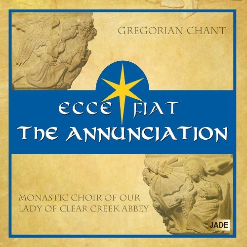 Monastic Choir Of Our Lady Of Clear Creek Abbey Ecce Fiat The Annunciation