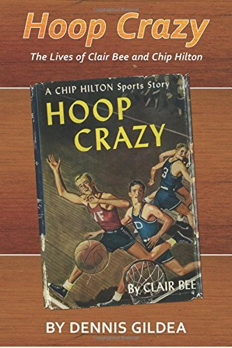 Dennis Gildea Hoop Crazy The Lives Of Clair Bee And Chip Hilton