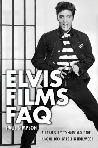 Paul Simpson Elvis Films Faq All That's Left To Know About The King Of Rock 'n