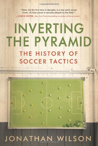 Jonathan Wilson Inverting The Pyramid The History Of Soccer Tactics