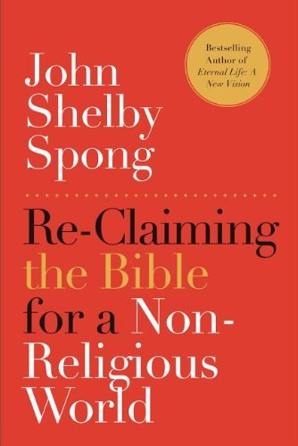 John Shelby Spong Re Claiming The Bible For A Non Religious World