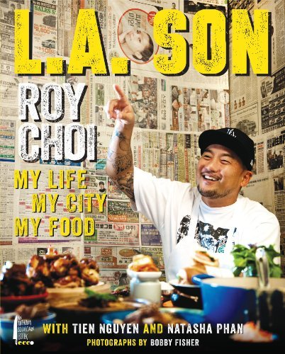 Roy Choi L.A. Son My Life My City My Food