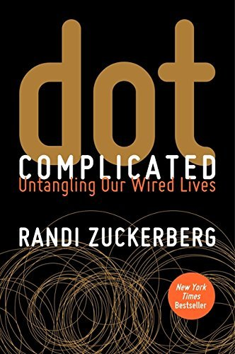Randi Zuckerberg Dot Complicated Untangling Our Wired Lives