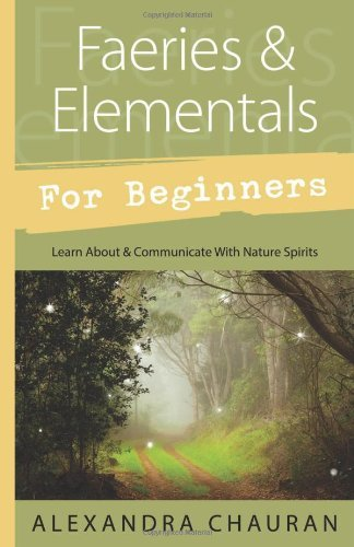 Alexandra Chauran Faeries & Elementals For Beginners Learn About & Communicate With Nature Spirits