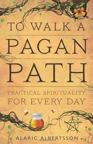 Alaric Albertsson To Walk A Pagan Path Practical Spirituality For Every Day