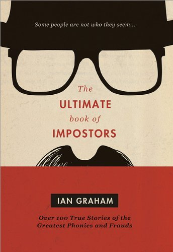 Ian Graham The Ultimate Book Of Impostors Over 100 True Stories Of The Greatest Phonies And