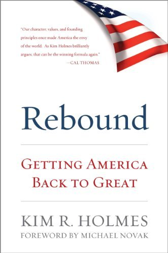 Kim R. Holmes Rebound Getting America Back To Great
