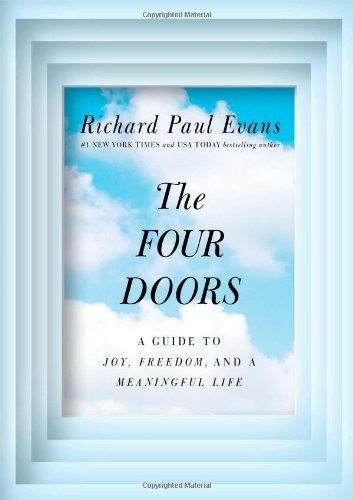 Richard Paul Evans The Four Doors A Guide To Joy Freedom And A Meaningful Life