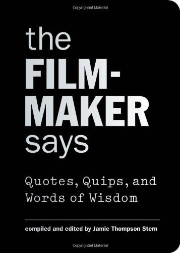 Jamie Thompson Stern The Filmmaker Says Quotes Quips And Words Of Wisdom