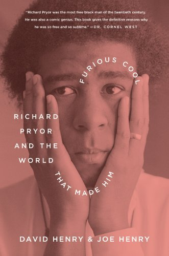 David Henry Furious Cool Richard Pryor And The World That Made Him