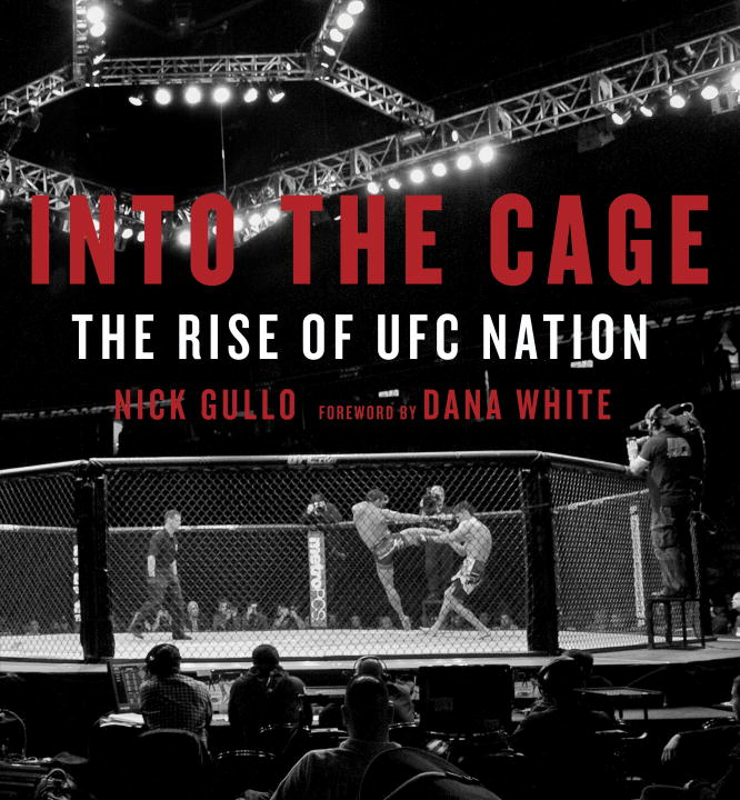 Nick Gullo Into The Cage The Rise Of Ufc Nation