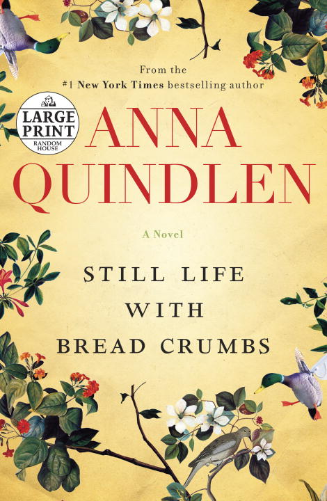 Anna Quindlen Still Life With Bread Crumbs Large Print
