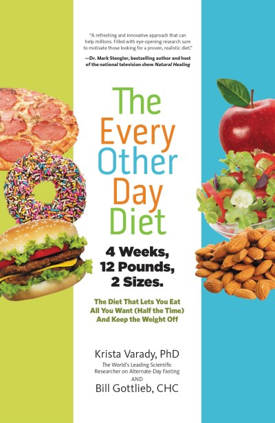 Krista Varady The Every Other Day Diet The Diet That Lets You Eat All You Want (half The