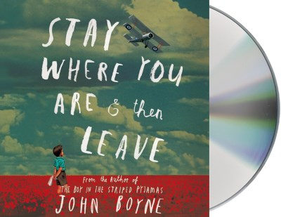 John Boyne Stay Where You Are & Then Leave