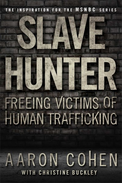Aaron Cohen Slave Hunter Freeing Victims Of Human Trafficking