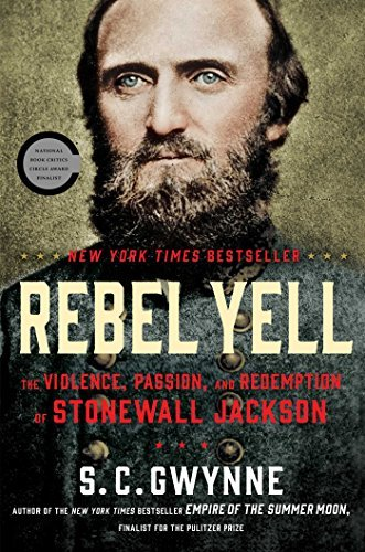 S. C. Gwynne Rebel Yell The Violence Passion And Redemption Of Stonewal