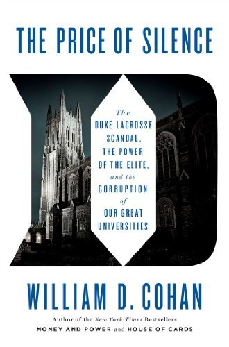 William D. Cohan The Price Of Silence The Duke Lacrosse Scandal The Power Of The Elite