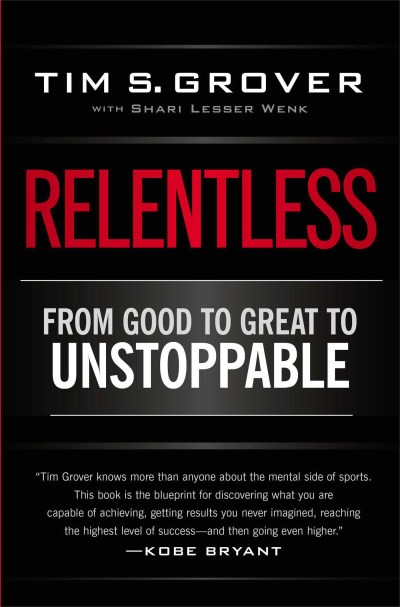 Tim S. Grover Relentless From Good To Great To Unstoppable